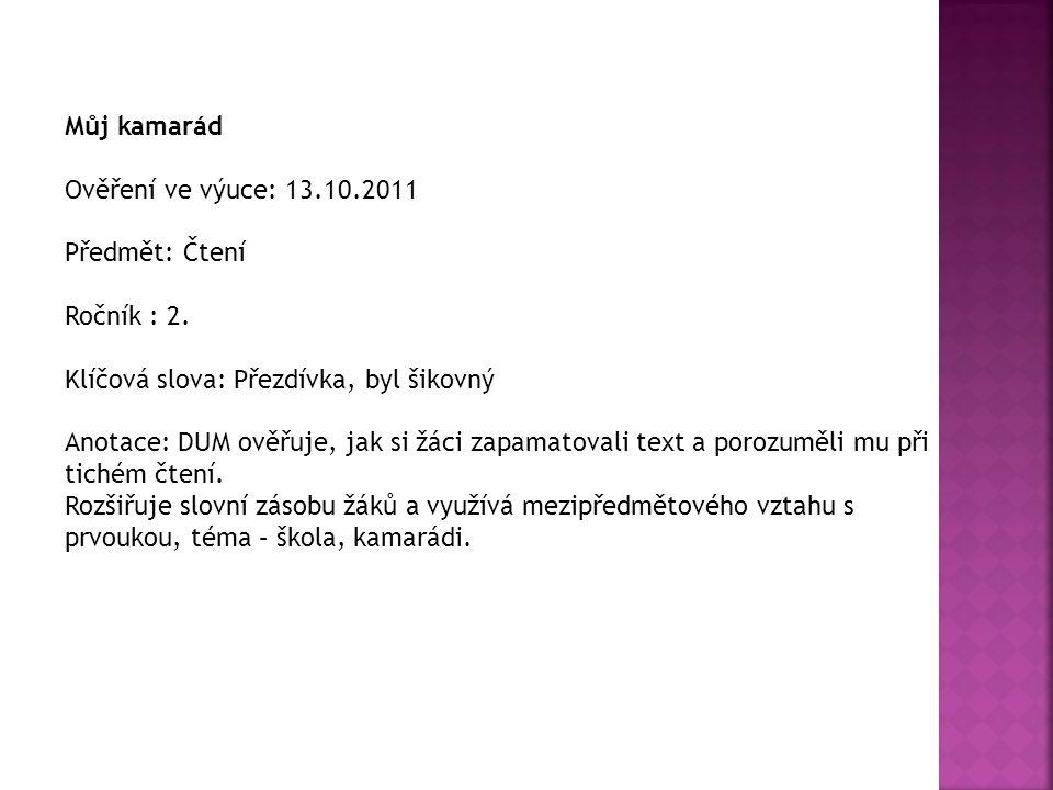 Můj kamarád Ověření ve výuce: 13.10.2011 Předmět: Čtení Ročník : 2.