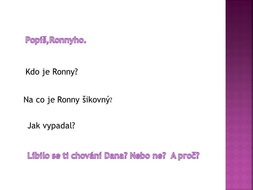 Kdo je Ronny? Na co je Ronny šikovný ? Jak vypadal?