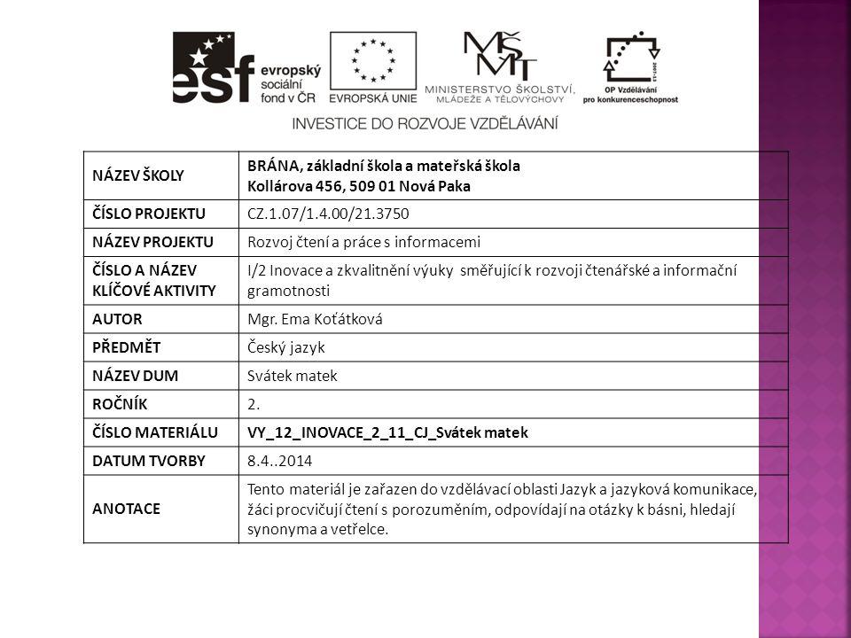 NÁZEV ŠKOLY BRÁNA, základní škola a mateřská škola Kollárova 456, 509 01 Nová Paka ČÍSLO PROJEKTUCZ.1.07/1.4.00/21.3750 NÁZEV PROJEKTURozvoj čtení a práce s informacemi ČÍSLO A NÁZEV KLÍČOVÉ AKTIVITY I/2 Inovace a zkvalitnění výuky směřující k rozvoji čtenářské a informační gramotnosti AUTORMgr.