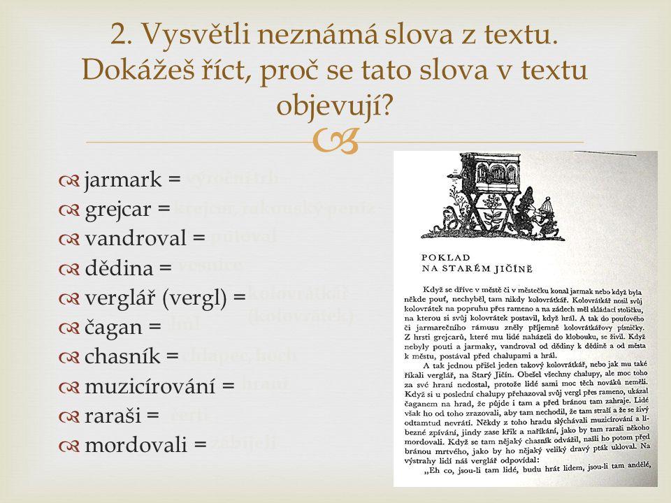   jarmark =  grejcar =  vandroval =  dědina =  verglář (vergl) =  čagan =  chasník =  muzicírování =  raraši =  mordovali = 2.