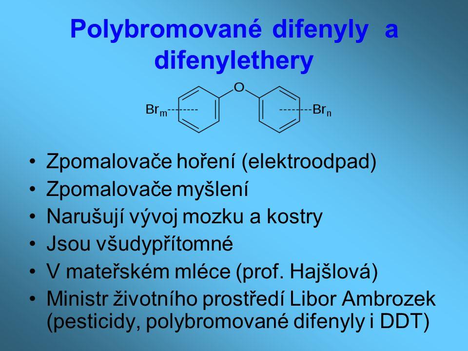 Polybromované difenyly a difenylethery Zpomalovače hoření (elektroodpad) Zpomalovače myšlení Narušují vývoj mozku a kostry Jsou všudypřítomné V mateřském mléce (prof.