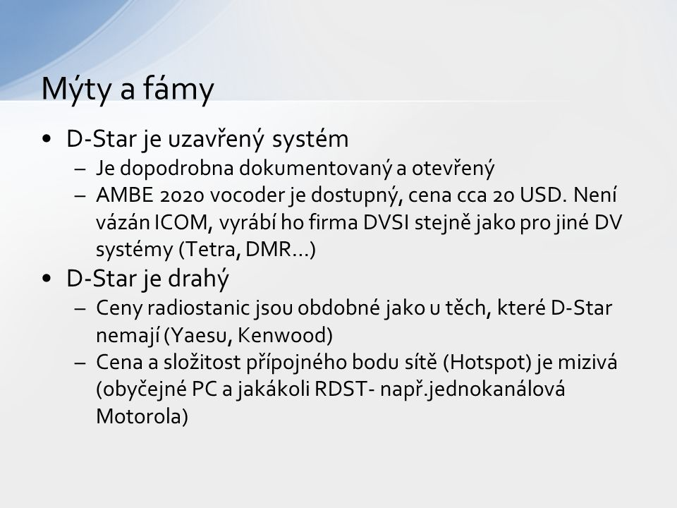 D-Star je uzavřený systém –Je dopodrobna dokumentovaný a otevřený –AMBE 2020 vocoder je dostupný, cena cca 20 USD.