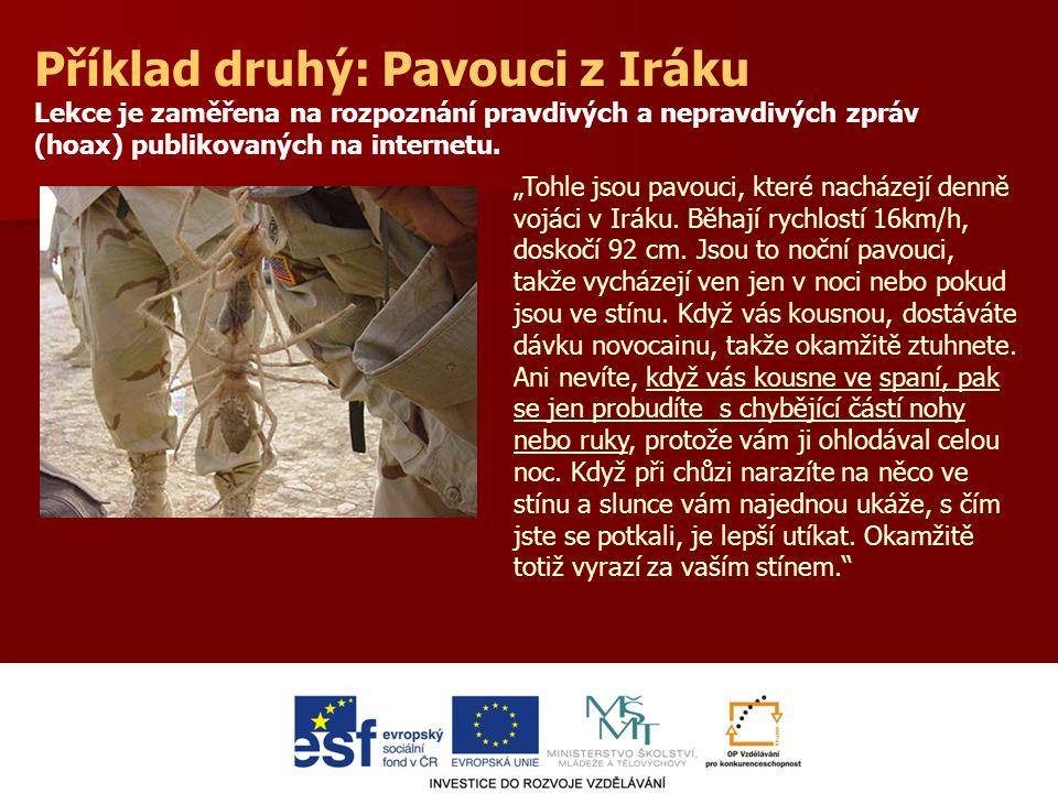Příklad druhý: Pavouci z Iráku Lekce je zaměřena na rozpoznání pravdivých a nepravdivých zpráv (hoax) publikovaných na internetu.