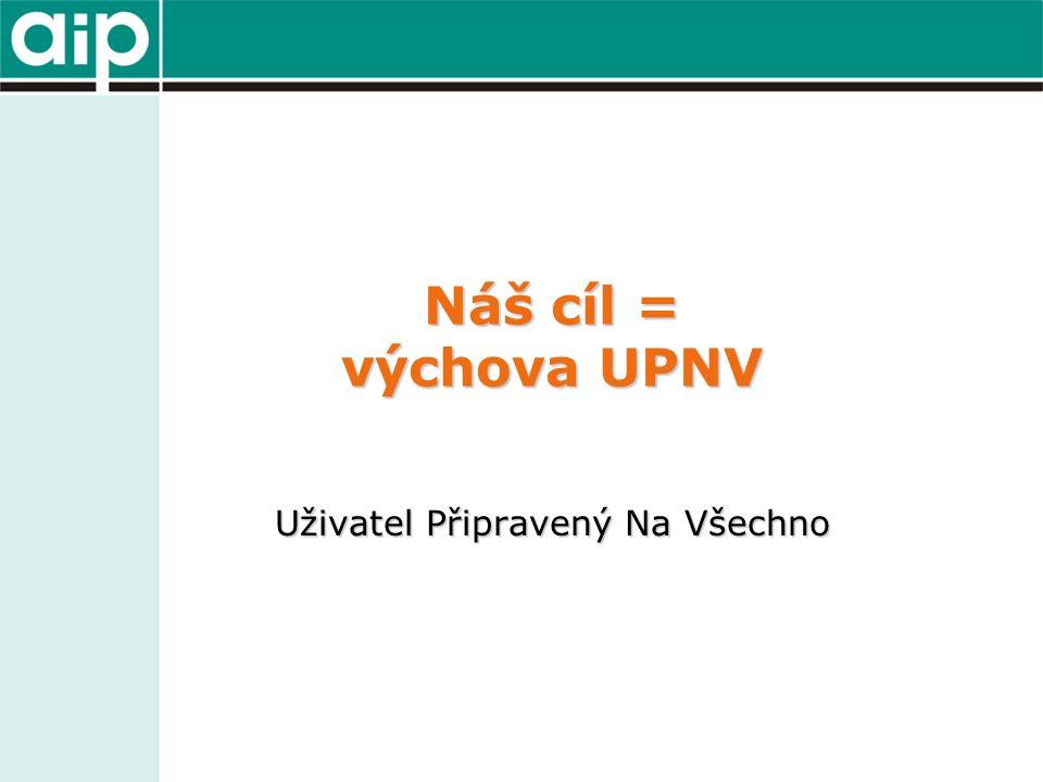 Náš cíl = výchova UPNV Uživatel Připravený Na Všechno