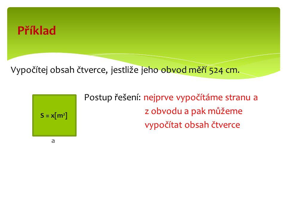 Řešení o = 524 cm a = x cm o = 4.a S = a. a 524 = 4.