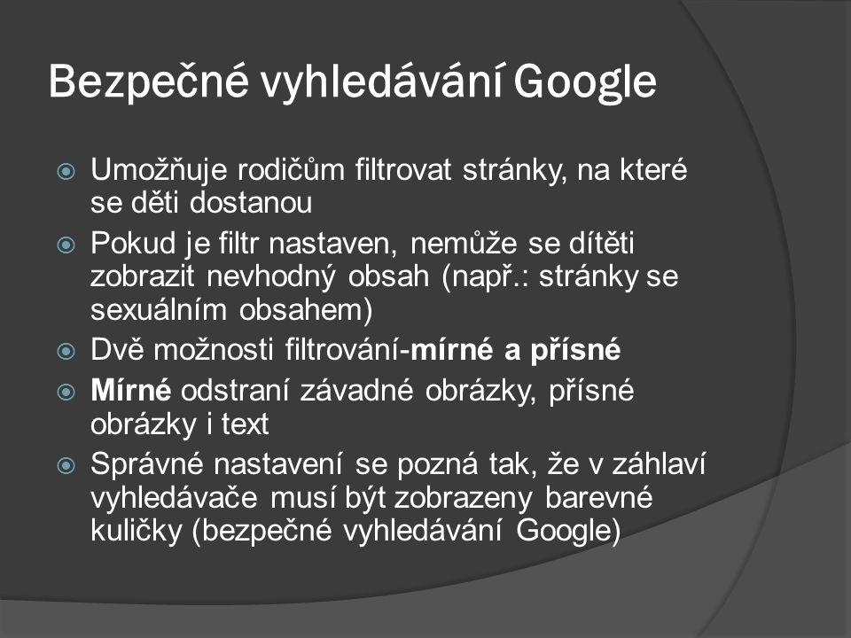 Bezpečné vyhledávání Google  Umožňuje rodičům filtrovat stránky, na které se děti dostanou  Pokud je filtr nastaven, nemůže se dítěti zobrazit nevho