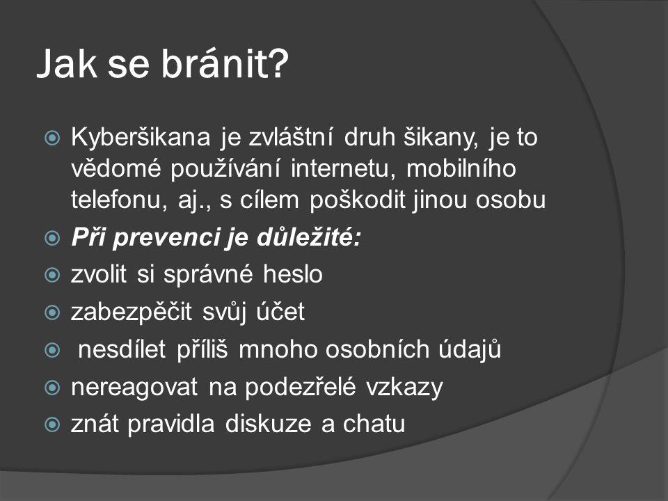 Jak se bránit?  Kyberšikana je zvláštní druh šikany, je to vědomé používání internetu, mobilního telefonu, aj., s cílem poškodit jinou osobu  Při pr