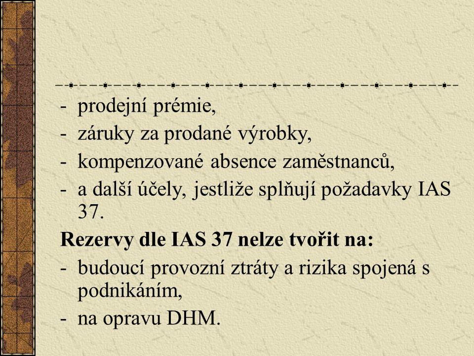 -záruky za prodané výrobky, -kompenzované absence zaměstnanců, -a další účely, jestliže splňují požadavky IAS 37. Rezervy dle IAS 37 nelze tvořit na: