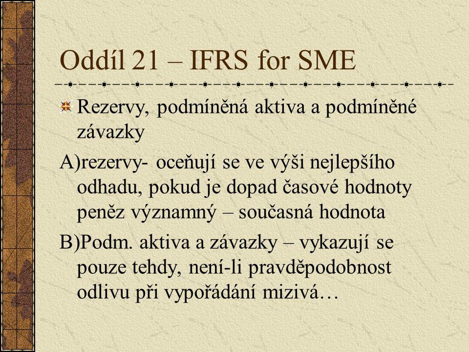 Oddíl 21 – IFRS for SME Rezervy, podmíněná aktiva a podmíněné závazky A)rezervy- oceňují se ve výši nejlepšího odhadu, pokud je dopad časové hodnoty p