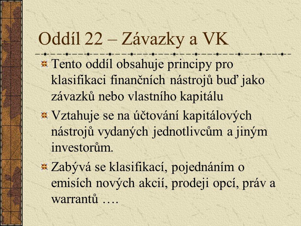 Oddíl 22 – Závazky a VK Tento oddíl obsahuje principy pro klasifikaci finančních nástrojů buď jako závazků nebo vlastního kapitálu Vztahuje se na účto