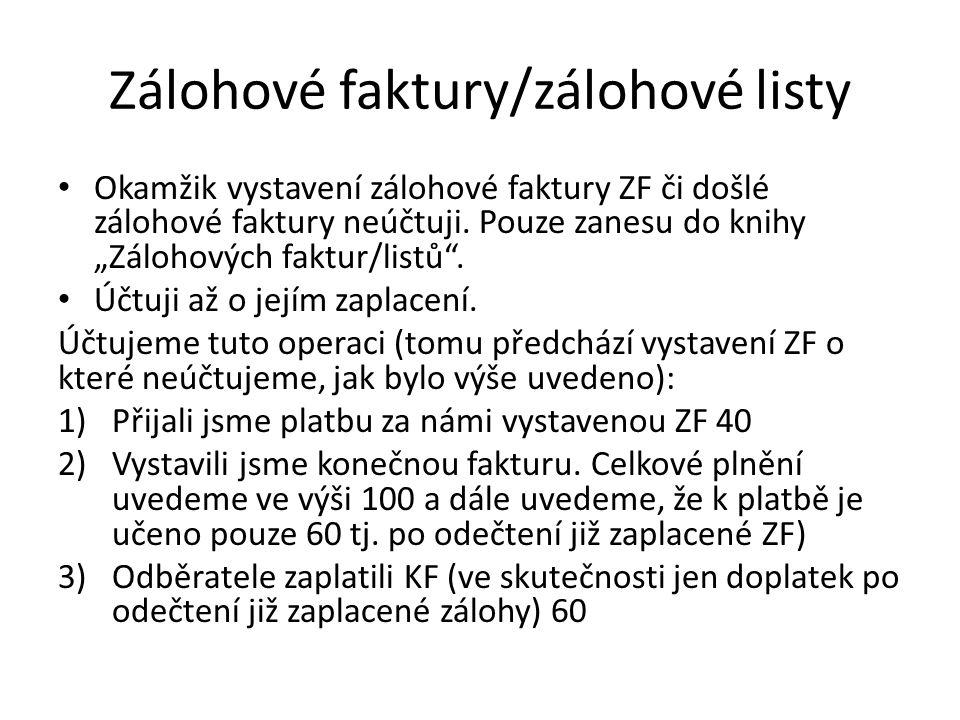 Zálohové faktury/zálohové listy Okamžik vystavení zálohové faktury ZF či došlé zálohové faktury neúčtuji.