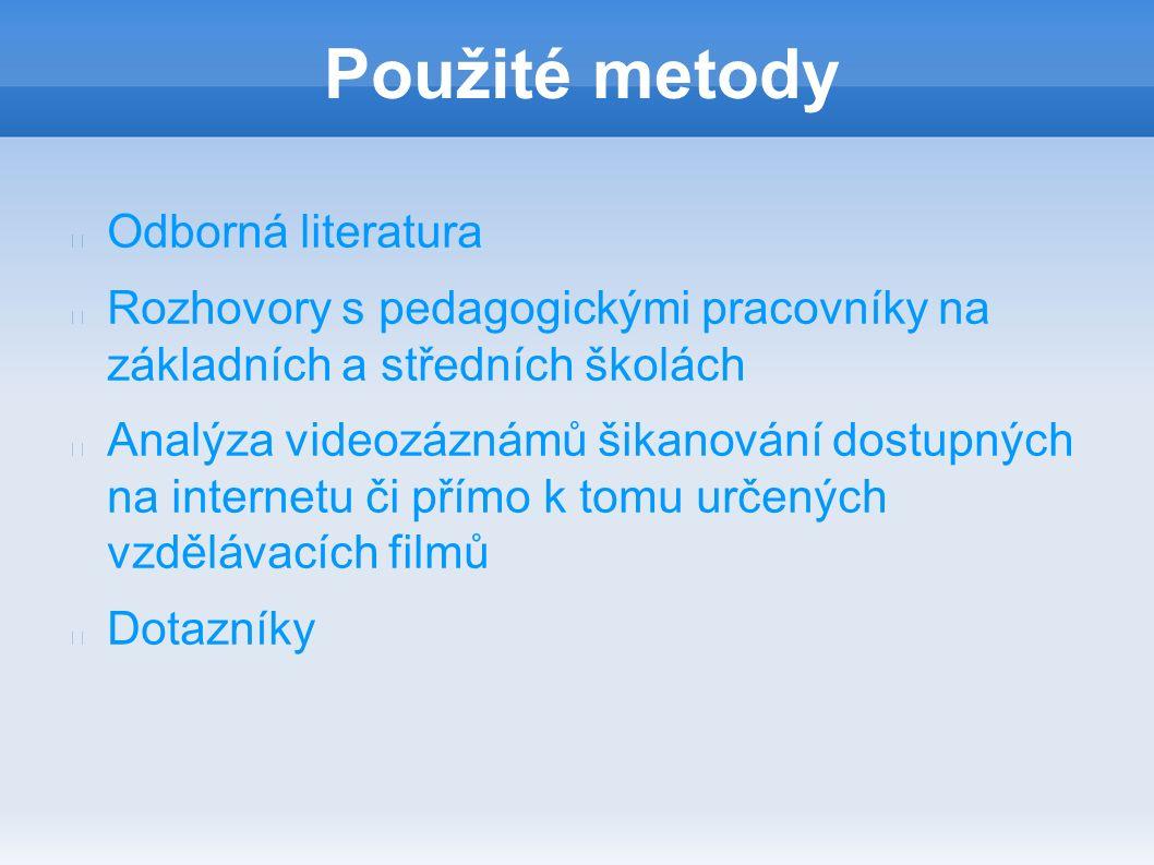 Použité metody Odborná literatura Rozhovory s pedagogickými pracovníky na základních a středních školách Analýza videozáznámů šikanování dostupných na internetu či přímo k tomu určených vzdělávacích filmů Dotazníky