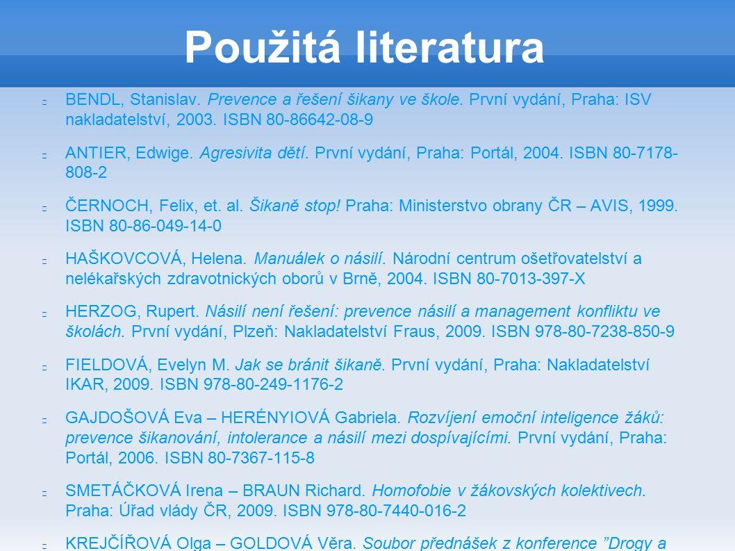 Použitá literatura BENDL, Stanislav. Prevence a řešení šikany ve škole.