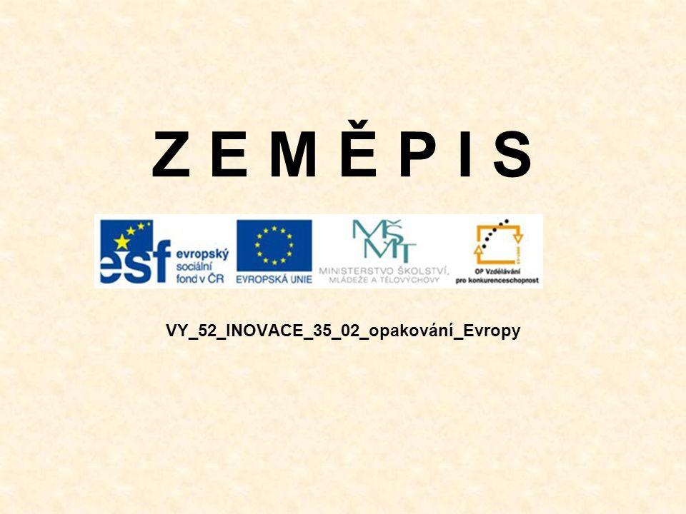 Z E M Ě P I S VY_52_INOVACE_35_02_opakování_Evropy