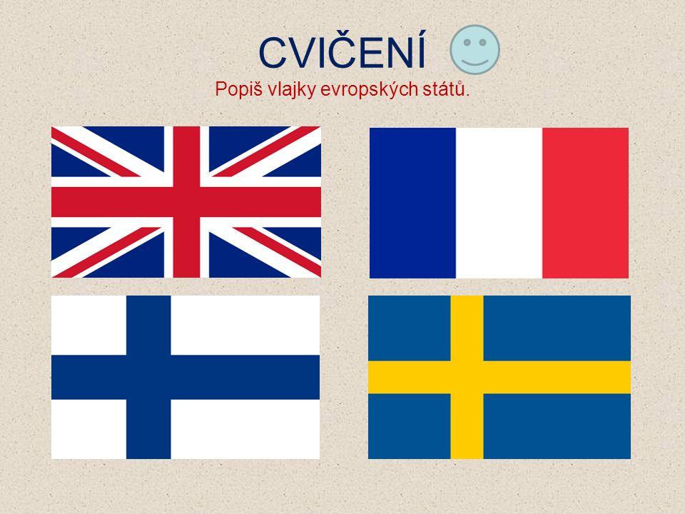 CVIČENÍ Popiš vlajky evropských států.