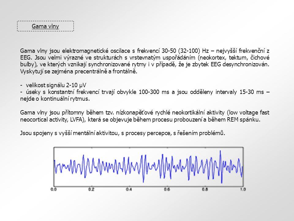 Gama vlny Gama vlny jsou elektromagnetické oscilace s frekvencí 30-50 (32-100) Hz – nejvyšší frekvenční z EEG.