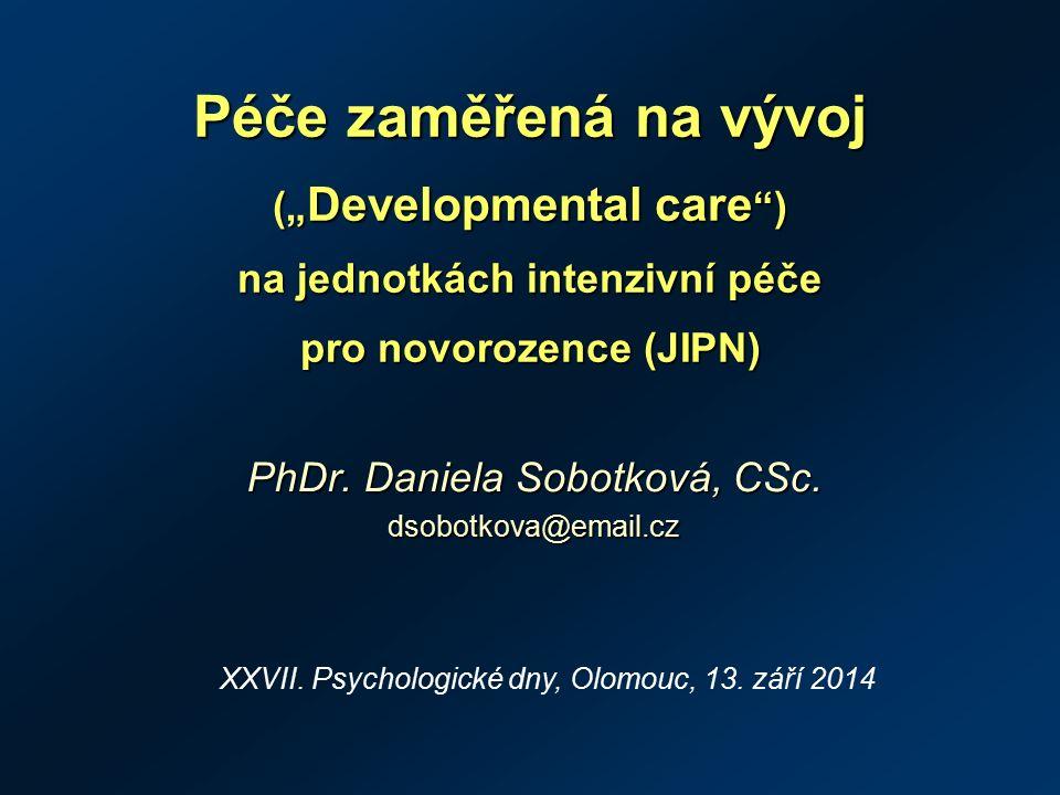 """Péče zaměřená na vývoj ("""" Developmental care ) na jednotkách intenzivní péče pro novorozence (JIPN) PhDr."""