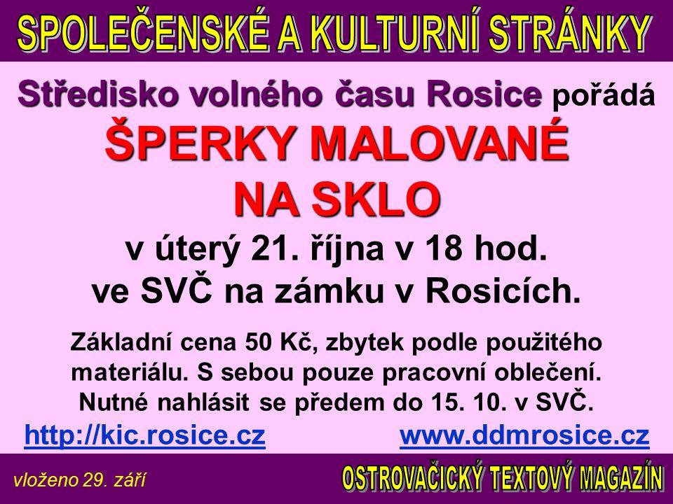 vloženo 29. září Středisko volného času Rosice ŠPERKY MALOVANÉ NA SKLO Středisko volného času Rosice pořádá ŠPERKY MALOVANÉ NA SKLO v úterý 21. října