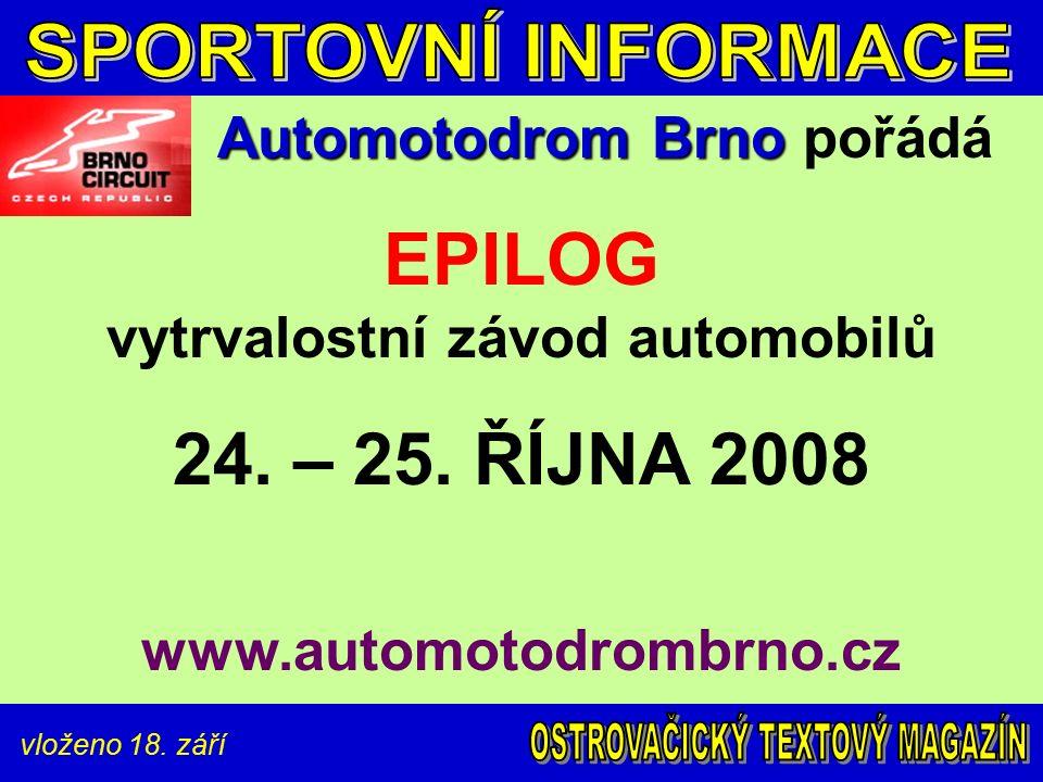 vloženo 18. září Automotodrom Brno Automotodrom Brno pořádá EPILOG vytrvalostní závod automobilů 24. – 25. ŘÍJNA 2008 www.automotodrombrno.cz