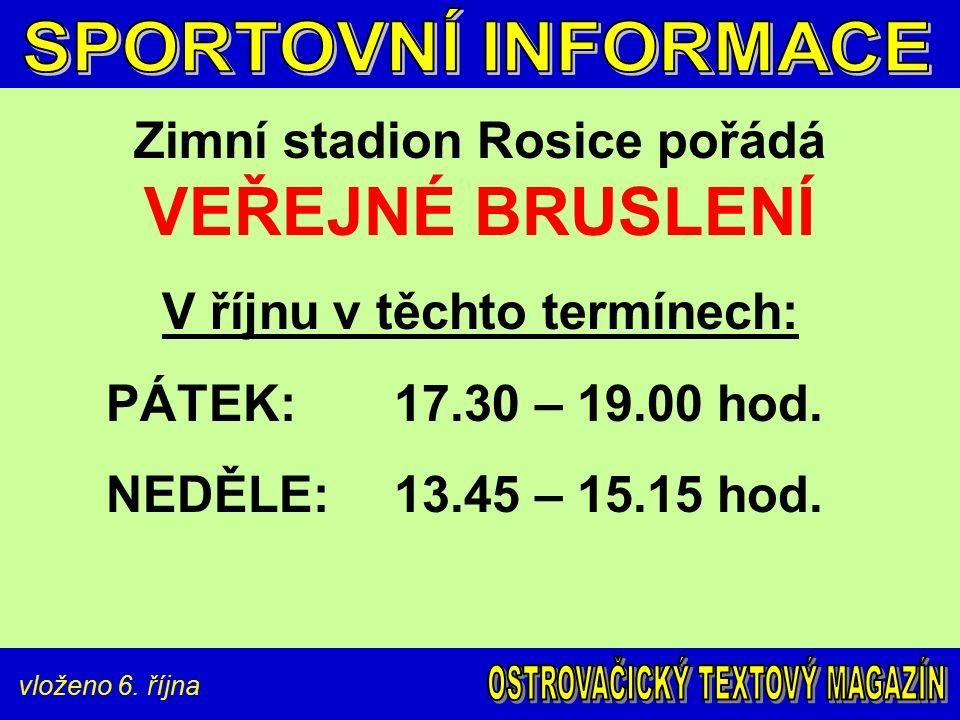 vloženo 6. října Zimní stadion Rosice pořádá VEŘEJNÉ BRUSLENÍ V říjnu v těchto termínech: PÁTEK:17.30 – 19.00 hod. NEDĚLE: 13.45 – 15.15 hod.
