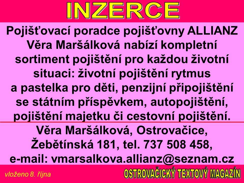 vloženo 8. října Pojišťovací poradce pojišťovny ALLIANZ Věra Maršálková nabízí kompletní sortiment pojištění pro každou životní situaci: životní pojiš