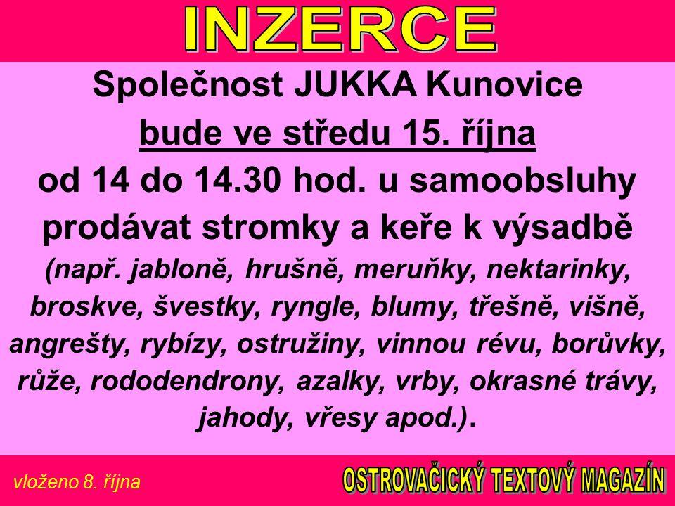 vloženo 8. října Společnost JUKKA Kunovice bude ve středu 15. října od 14 do 14.30 hod. u samoobsluhy prodávat stromky a keře k výsadbě (např. jabloně