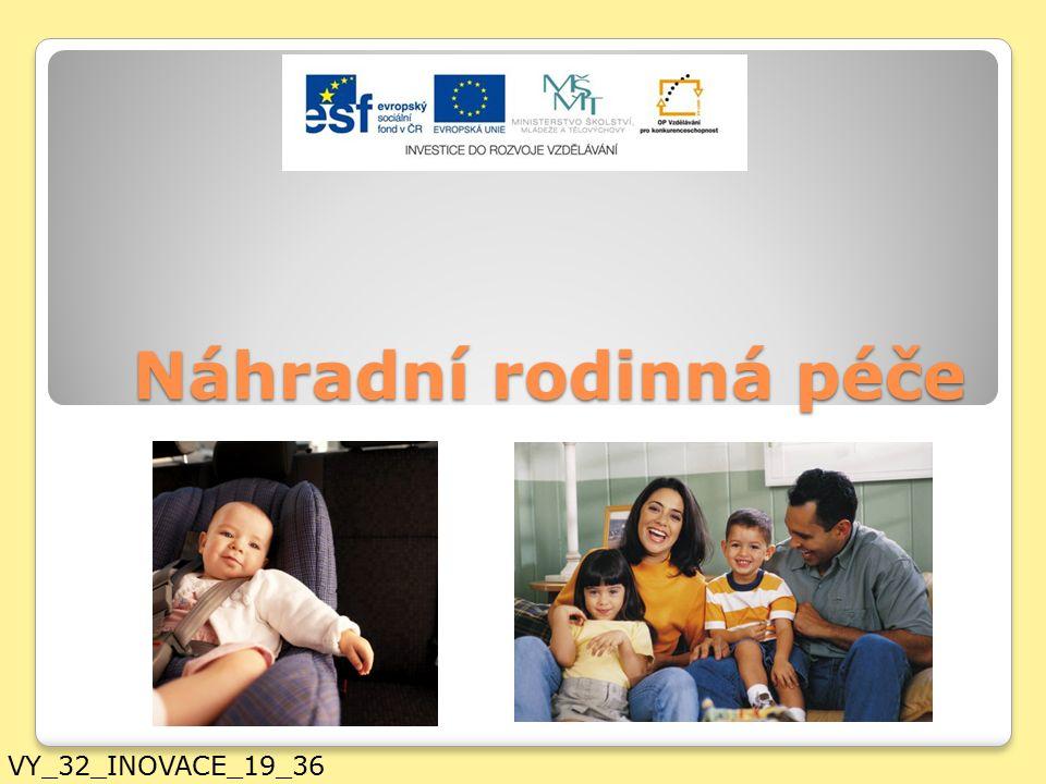Náhradní rodinná péče VY_32_INOVACE_19_36