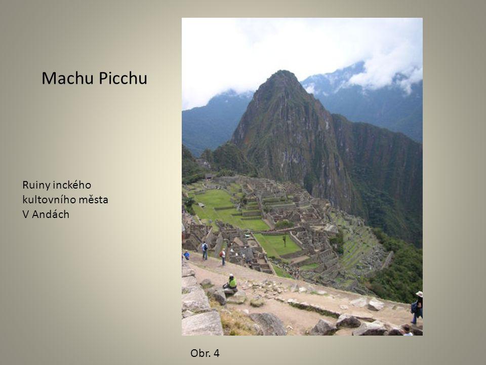 Obr. 4 Machu Picchu Ruiny inckého kultovního města V Andách