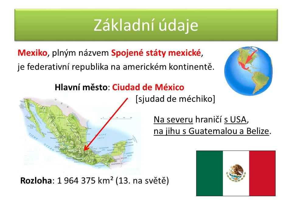 Základní údaje Mexiko, plným názvem Spojené státy mexické, je federativní republika na americkém kontinentě. Na severu hraničí s USA, na jihu s Guatem