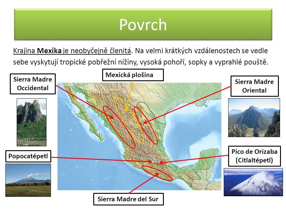 Povrch Krajina Mexika je neobyčejně členitá. Na velmi krátkých vzdálenostech se vedle sebe vyskytují tropické pobřežní nížiny, vysoká pohoří, sopky a