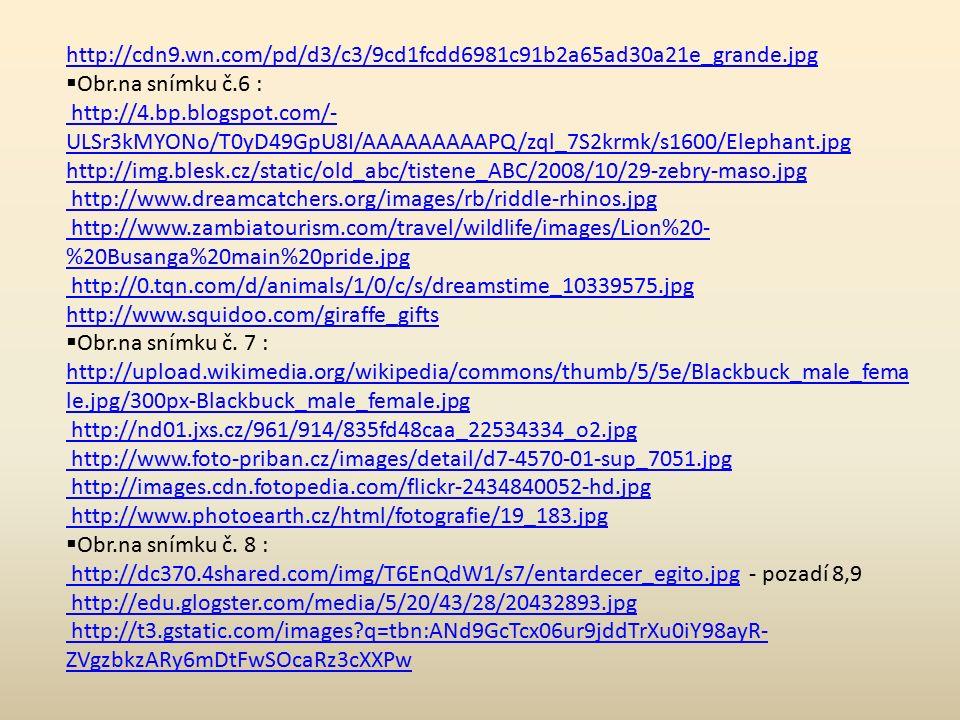 http://cdn9.wn.com/pd/d3/c3/9cd1fcdd6981c91b2a65ad30a21e_grande.jpg  Obr.na snímku č.6 : http://4.bp.blogspot.com/- ULSr3kMYONo/T0yD49GpU8I/AAAAAAAAA