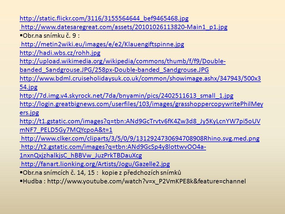 http://static.flickr.com/3116/3155564644_bef9465468.jpg http://www.datesaregreat.com/assets/20101026113820-Main1_p1.jpg  Obr.na snímku č. 9 : http://
