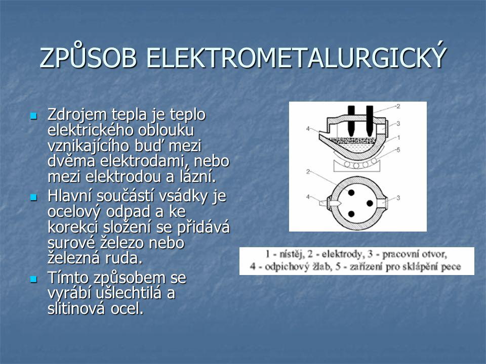 ZPŮSOB ELEKTROMETALURGICKÝ Zdrojem tepla je teplo elektrického oblouku vznikajícího buď mezi dvěma elektrodami, nebo mezi elektrodou a lázní.