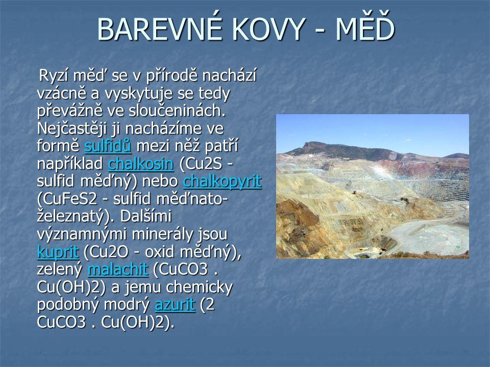 BAREVNÉ KOVY - MĚĎ Ryzí měď se v přírodě nachází vzácně a vyskytuje se tedy převážně ve sloučeninách.