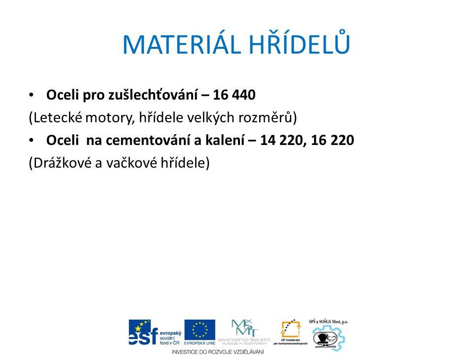 MATERIÁL HŘÍDELŮ Oceli pro zušlechťování – 16 440 (Letecké motory, hřídele velkých rozměrů) Oceli na cementování a kalení – 14 220, 16 220 (Drážkové a