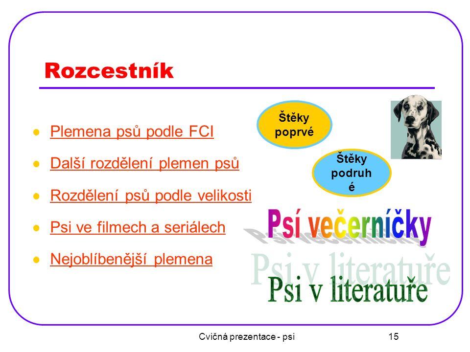 Cvičná prezentace - psi 15 Rozcestník Plemena psů podle FCI Další rozdělení plemen psů Rozdělení psů podle velikosti Psi ve filmech a seriálech Nejobl