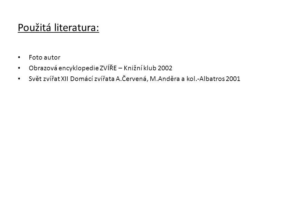 Použitá literatura: Foto autor Obrazová encyklopedie ZVÍŘE – Knižní klub 2002 Svět zvířat XII Domácí zvířata A.Červená, M.Anděra a kol.-Albatros 2001