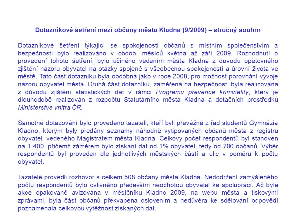 Dotazníkové šetření mezi občany města Kladna (9/2009) – stručný souhrn Dotazníkové šetření týkající se spokojenosti občanů s místním společenstvím a bezpečností bylo realizováno v období měsíců května až září 2009.