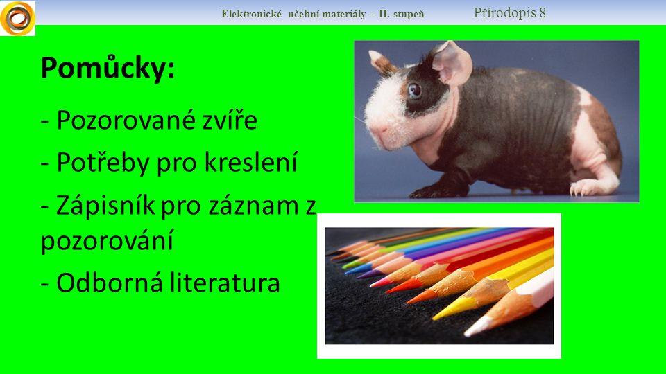 Pomůcky: - Pozorované zvíře - Potřeby pro kreslení - Zápisník pro záznam z pozorování - Odborná literatura