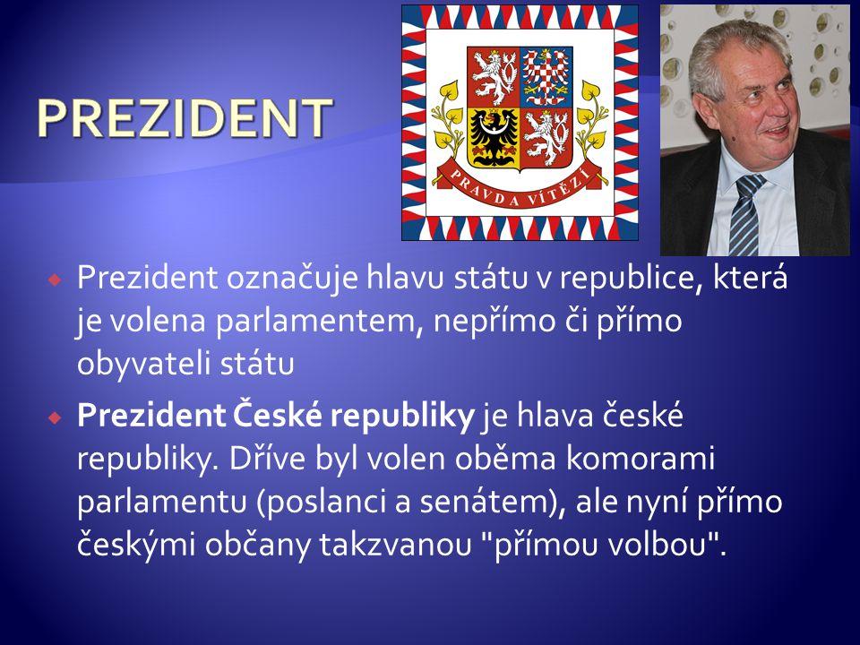  Prezident označuje hlavu státu v republice, která je volena parlamentem, nepřímo či přímo obyvateli státu  Prezident České republiky je hlava české republiky.