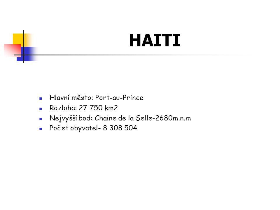 HAITI Hlavní město: Port-au-Prince Rozloha: 27 750 km2 Nejvyšší bod: Chaine de la Selle-2680m.n.m Počet obyvatel- 8 308 504