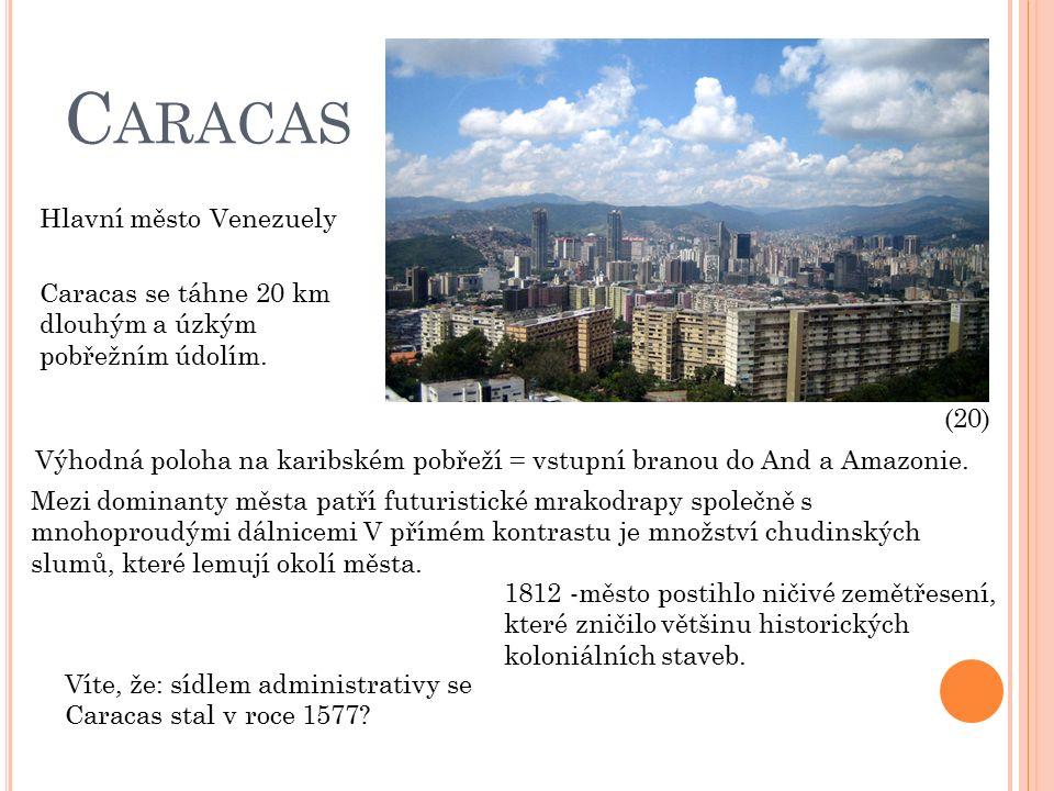 C ARACAS Caracas se táhne 20 km dlouhým a úzkým pobřežním údolím.