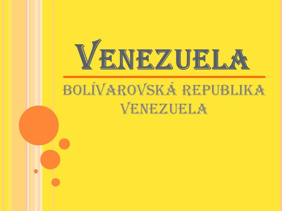 V ENEZUELA Bolívarovská republika Venezuela