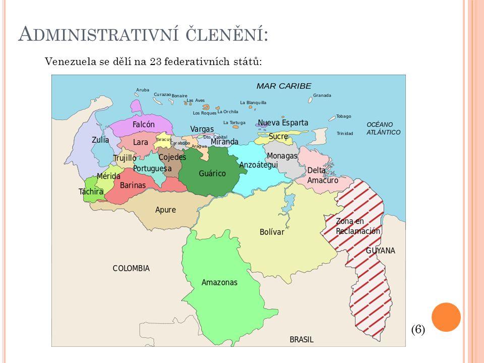 A DMINISTRATIVNÍ ČLENĚNÍ : Venezuela se dělí na 23 federativních států: (6)