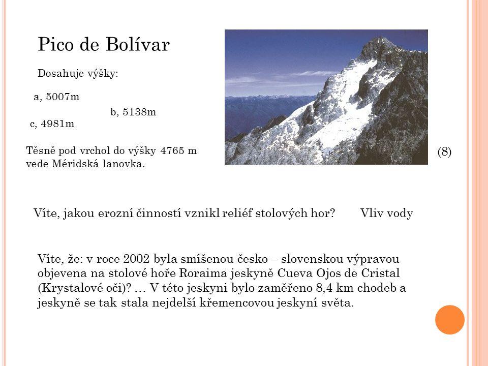 Pico de Bolívar Dosahuje výšky: b, 5138m a, 5007m c, 4981m Těsně pod vrchol do výšky 4765 m vede Méridská lanovka.