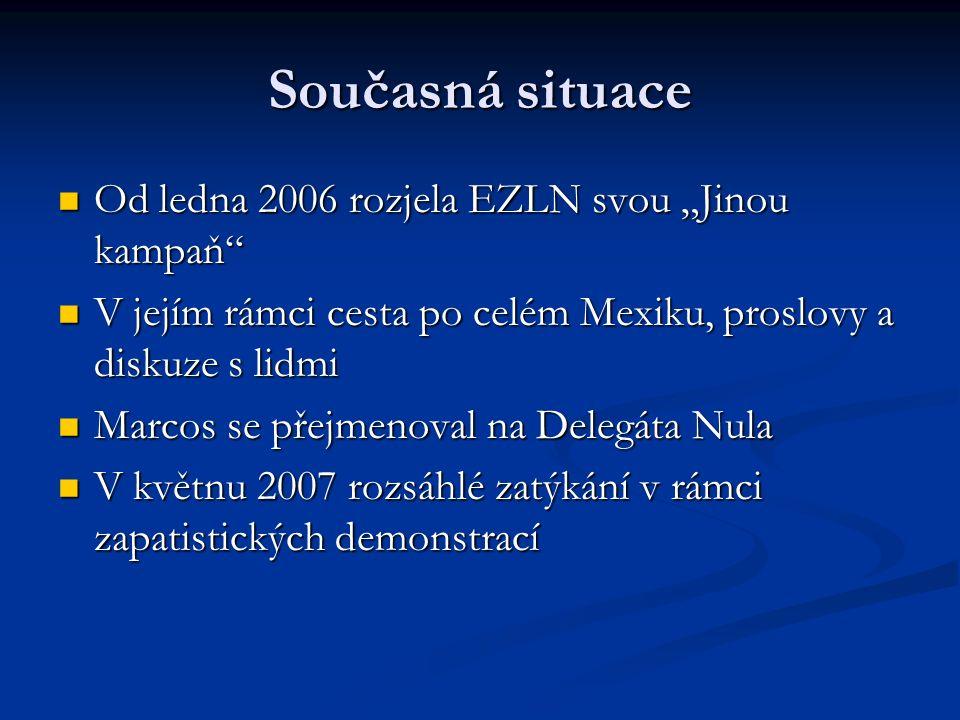 """Současná situace Od ledna 2006 rozjela EZLN svou """"Jinou kampaň Od ledna 2006 rozjela EZLN svou """"Jinou kampaň V jejím rámci cesta po celém Mexiku, proslovy a diskuze s lidmi V jejím rámci cesta po celém Mexiku, proslovy a diskuze s lidmi Marcos se přejmenoval na Delegáta Nula Marcos se přejmenoval na Delegáta Nula V květnu 2007 rozsáhlé zatýkání v rámci zapatistických demonstrací V květnu 2007 rozsáhlé zatýkání v rámci zapatistických demonstrací"""