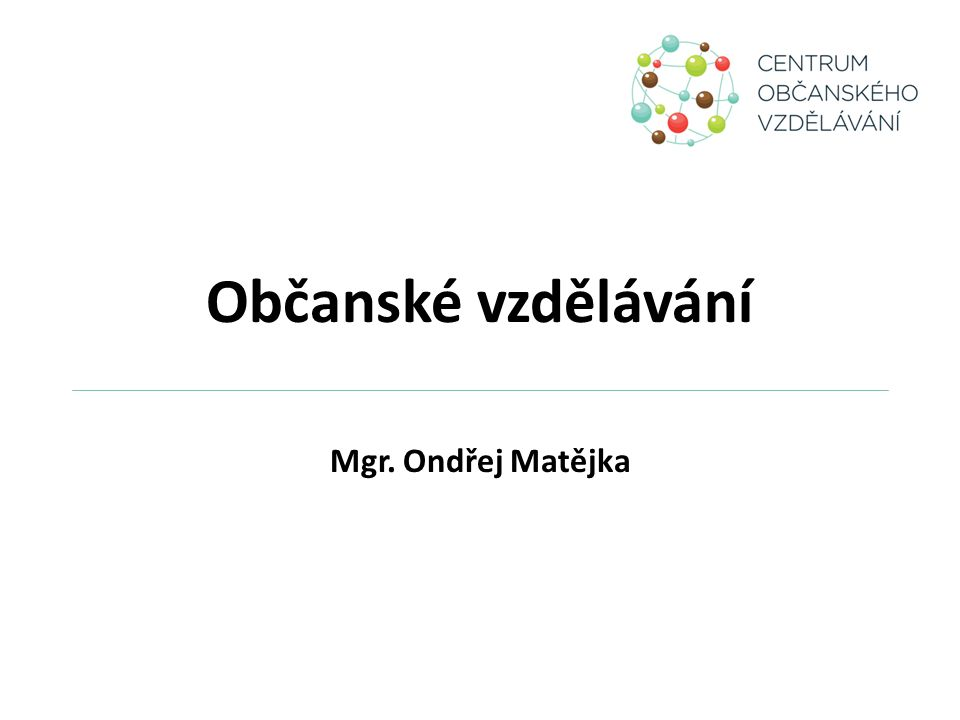 Občanské vzdělávání Mgr. Ondřej Matějka