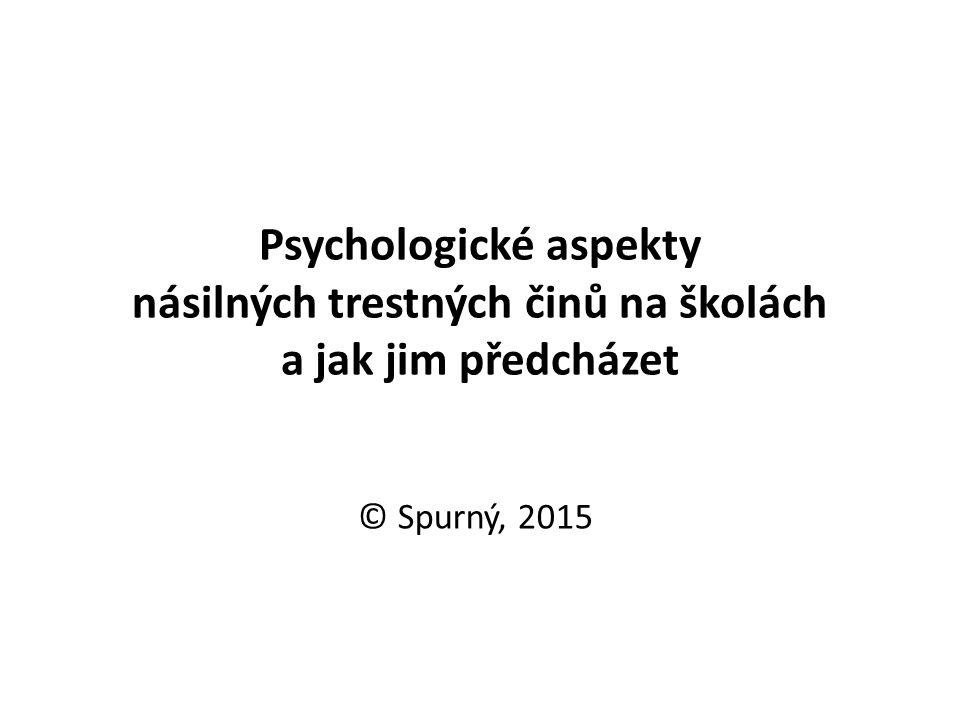 Psychologické aspekty násilných trestných činů na školách a jak jim předcházet © Spurný, 2015