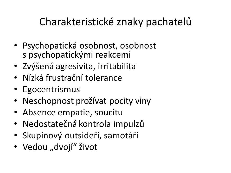"""Charakteristické znaky pachatelů Psychopatická osobnost, osobnost s psychopatickými reakcemi Zvýšená agresivita, irritabilita Nízká frustrační tolerance Egocentrismus Neschopnost prožívat pocity viny Absence empatie, soucitu Nedostatečná kontrola impulzů Skupinový outsideři, samotáři Vedou """"dvojí život"""