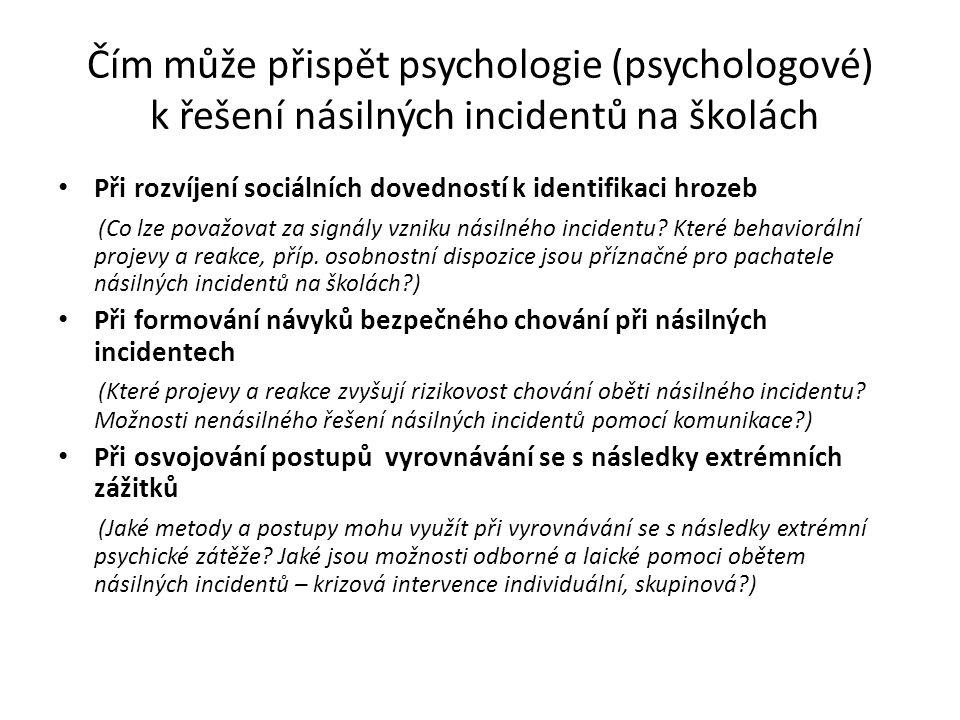 Čím může přispět psychologie (psychologové) k řešení násilných incidentů na školách Při rozvíjení sociálních dovedností k identifikaci hrozeb (Co lze považovat za signály vzniku násilného incidentu.